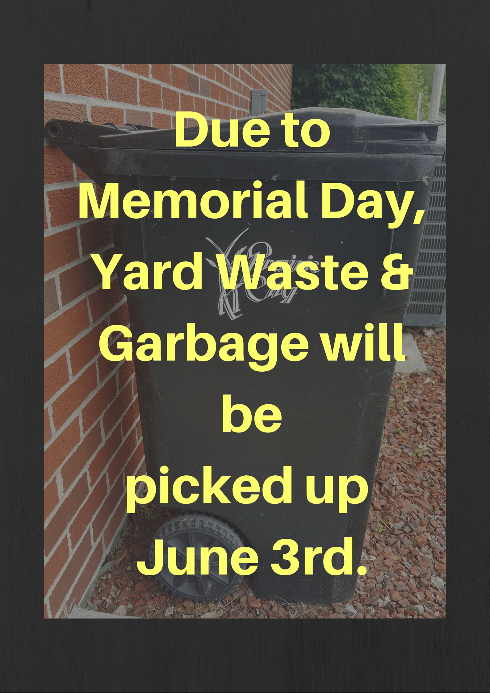 Due to Memorial DayYard Waste &Garbage will be picked up May 27th. (3)