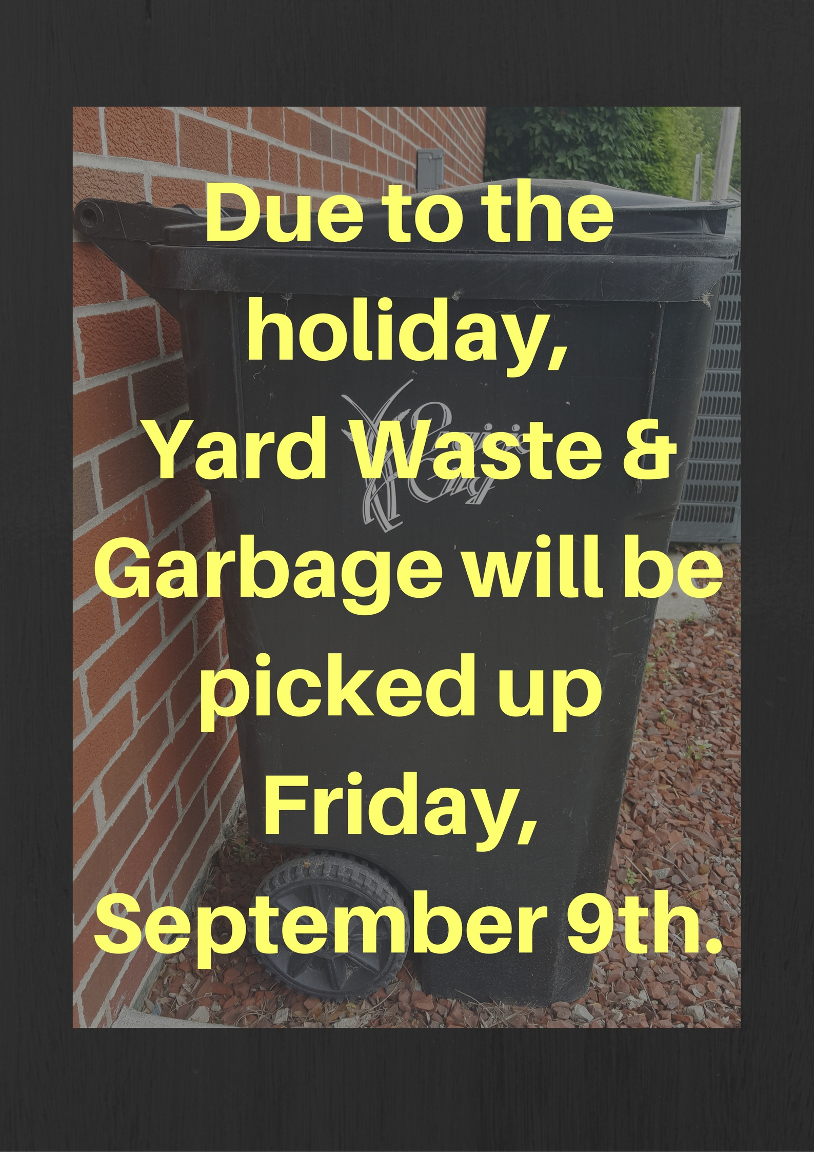 Due to Memorial DayYard Waste &Garbage will be picked up May 27th.